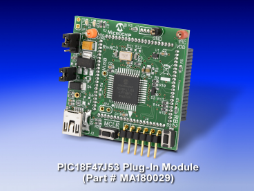 Демоплата  The PIC18F47J53 FS USB Demo Board / Plug-In Module (MA180029) is a USB 2.0 full speed and low speed board featuring the PIC18F47J53. This is recommended as an initial USB development platform for applications that will be using any of the PIC18F47J53 fami